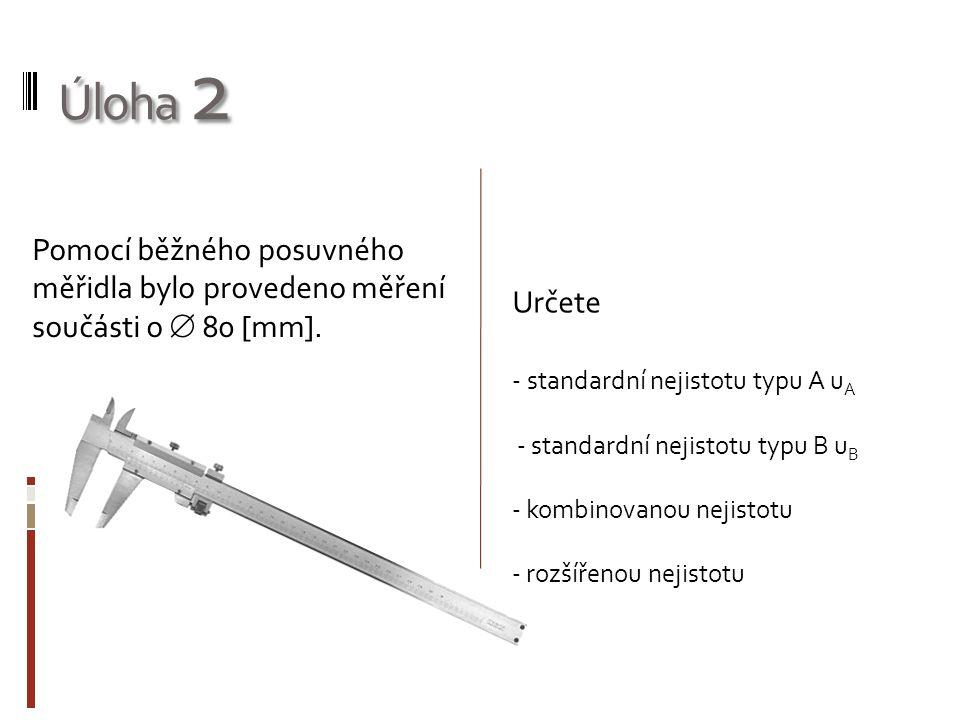 Úloha 2 Pomocí běžného posuvného měřidla bylo provedeno měření součásti o  80 [mm]. Určete. - standardní nejistotu typu A uA.